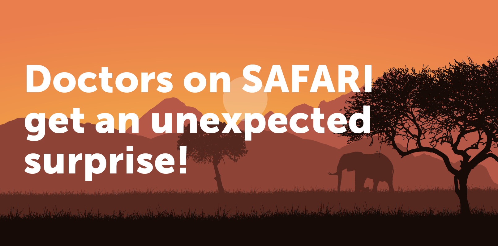Doctors on SAFARI Get an Unexpected Surprise