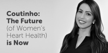 Coutinho: The Future (of Women's Heart Health) is Now