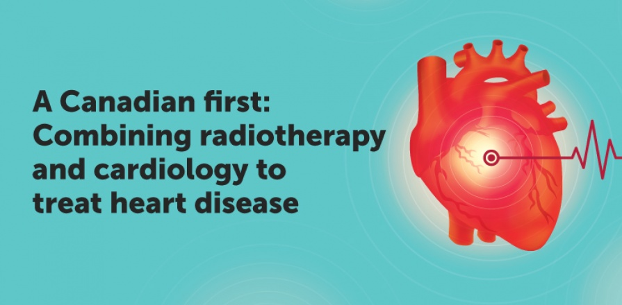 A Canadian first: Combining radiotherapy and cardiology to treat heart disease