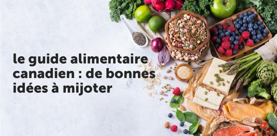 Le Guide alimentaire canadien : de bonnes idées à mijoter
